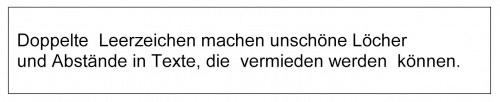 Doppelte Leerzeichen tilgen für ein schönes Schriftbild ohne Lücken.